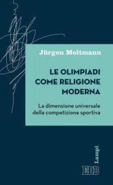 Le olimpiadi come religione moderna. La dimensione universale della competizione sportiva