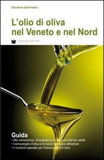 L'olio di oliva nel Veneto e nel Nord - Salvatore Zammataro | Thecosgala.com
