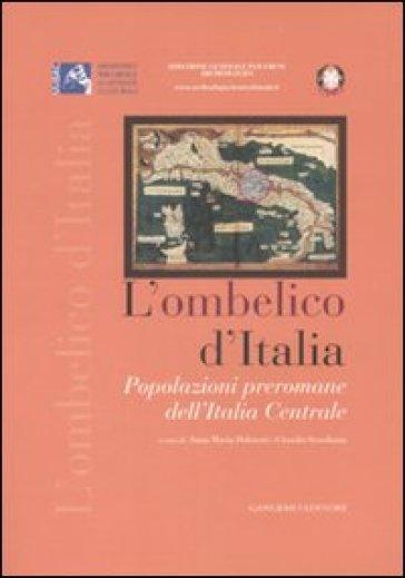 L'ombelico d'Italia. Popolazioni preromane dell'Italia centrale. Atti del convegno (Roma, 17 maggio 2005) - A. Dolciotti  