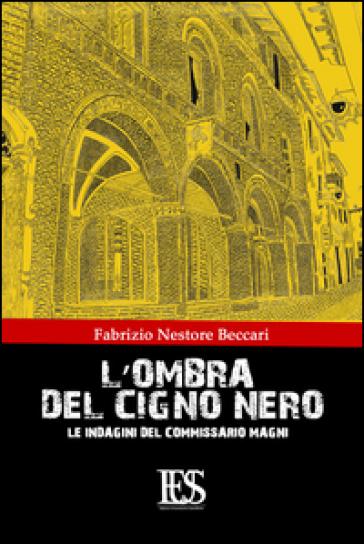 L'ombra del cigno nero. Le indagini del commissario Magni - Fabrizio N. Beccari | Ericsfund.org
