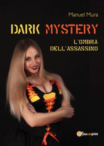 L'ombra dell'assassino. Dark mystery - Manuel Mura |