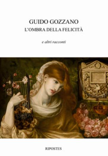 L'ombra della felicità e altri racconti - Guido Gozzano  