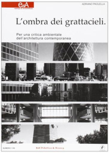 L'ombra dei grattacieli. Per una critica ambientale dell'architettura contemporanea - Adriano Padella  