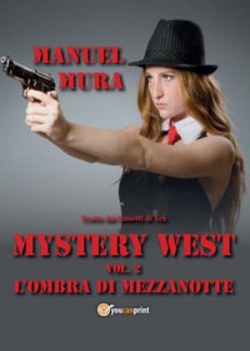L'ombra di mezzanotte. Mystery West. 2. - Manuel Mura |