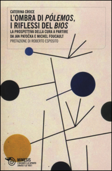 L'ombra di polemos, i riflessi del bios. La prospettiva della cura a partire da Jan Patocka e Michel Foucault - Caterina Croce  