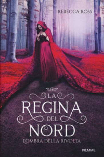 L'ombra della rivolta. La regina del Nord - Rebecca Ross   Ericsfund.org