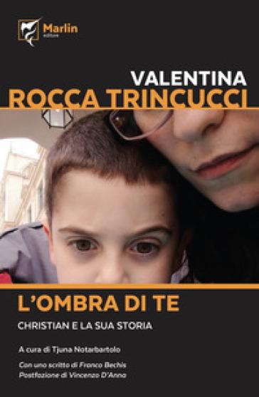 L'ombra di te. Christian e la sua storia - Valentina Rocca Trinucci | Thecosgala.com