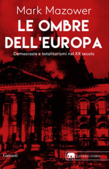 Le ombre dell'Europa. Democrazie e totalitarismi nel XX secolo - Mark Mazower  
