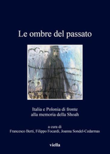 Le ombre del passato. Italia e Polonia di fronte alla memoria della Shoah - F. Berti | Kritjur.org