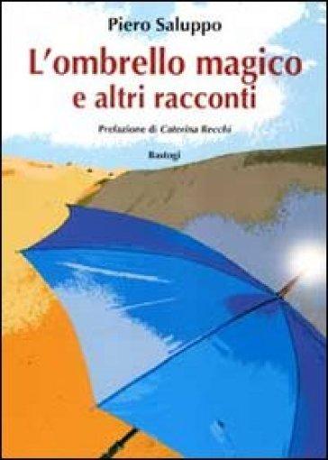 L'ombrello magico e altri racconti - Piero Saluppo |