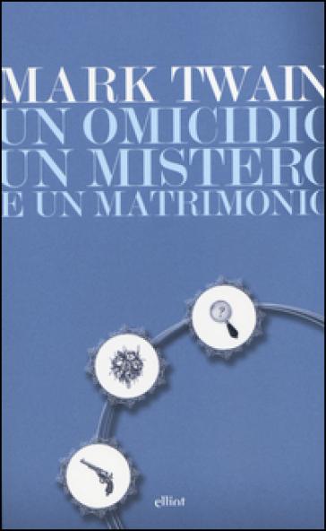 Un omicidio, un mistero e un matrimonio - Mark Twain |