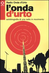 L'onda d'urto. Autobiografia di una radio in movimento