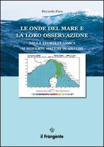Le onde del mare e la loro osservazione. Dalla teoria classica ai moderni sistemi di analisi - Riccardo Fava | Jonathanterrington.com