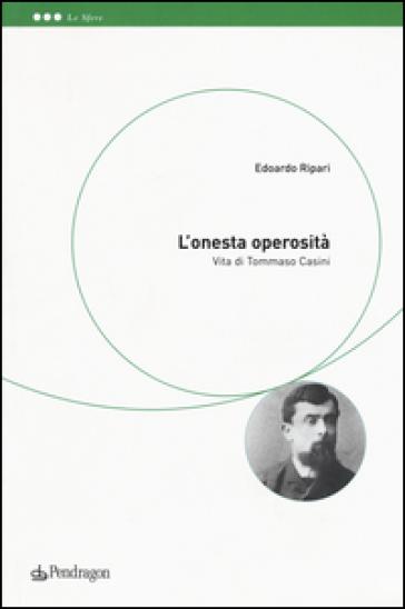 L'onesta operosità. Vita di Tommaso Casini - Edoardo Ripari |