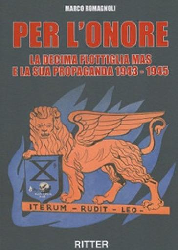 Per l'onore. La decima flottiglia Mas e la sua propaganda 1943-1945