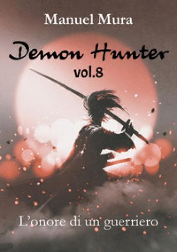 L'onore di un guerriero. Demon Hunter. 8. - Manuel Mura | Ericsfund.org