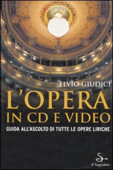 L'opera in CD e video. Guida all'ascolto di tutte le opere liriche - Elvio Giudici pdf epub