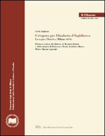 Un'opera per Elisabetta d'Inghilterra. La regina Floridea (Milano 1670). Ediz. critica - Carlo Lanfossi | Rochesterscifianimecon.com