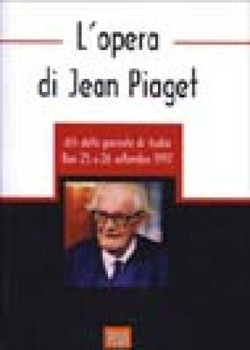 L'opera di Jean Piaget. Atti delle Giornate di studio - L. Verdoscia  