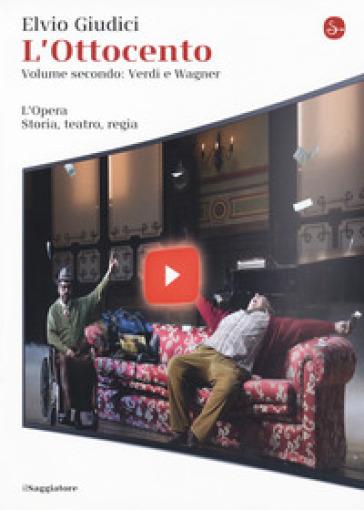 L'opera. Storia, teatro, regia. 4: L' Ottocento: Verdi e Wagner - Elvio Giudici |