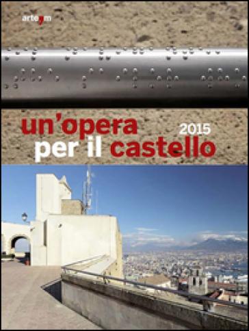 Un'opera per il castello 2015. Ediz. illustrata - A. Tecce   Rochesterscifianimecon.com