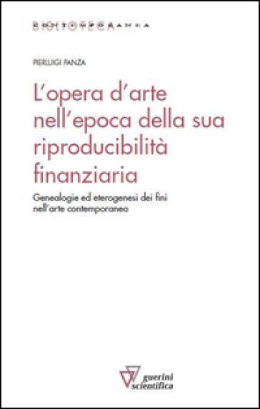 L'opera d'arte nell'epoca della sua riproducibilità finanziaria. Genealogie ed eterogenesi dei fini nell'arte contemporanea - Pierluigi Panza |
