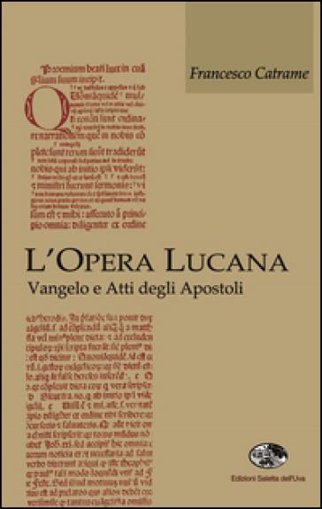 L'opera lucana. Vangelo e Atti degli Apostoli - Francesco Catrame |