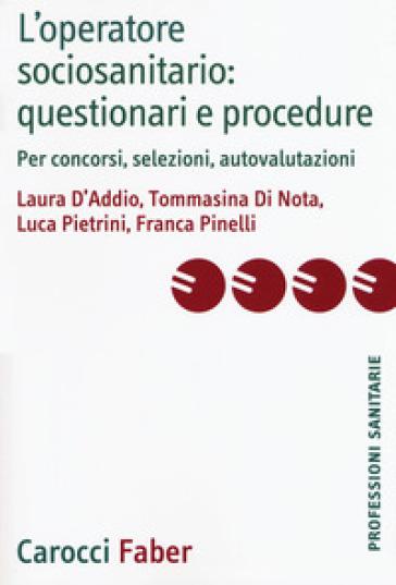 L'operatore sociosanitario: questionari e procedure. Per concorsi, selezioni, autovalutazioni - Laura D'Addio |