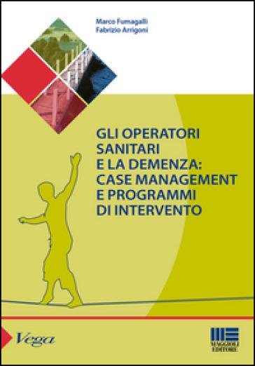 Gli operatori sanitari e la demenza: case management e programmi di intervento - Marco Fumagalli |