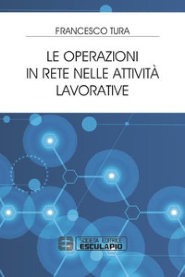 Le operazioni in rete nelle attività lavorative - Francesco Tura |