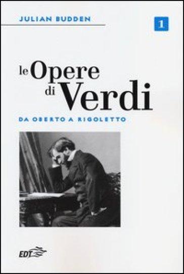Le opere di Verdi. 1.Da Oberto a Rigoletto - Julian Budden |