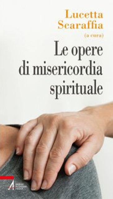 Le opere di misericordia spirituale - L. Scaraffia  