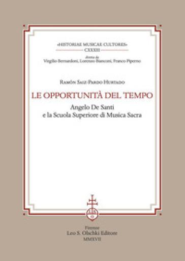 Le opportunità del tempo. Angelo De Santi e la Scuola superiore di musica sacra - Ramon Saiz-Pardo Hurtado |