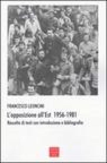 L'opposizione all'Est 1956-1981. Raccolta di testi con introduzione e bibliografia - Francesco Leoncini  