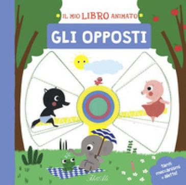 Gli opposti. Il mio libro animato. Ediz. a colori - Marie Paruit | Thecosgala.com