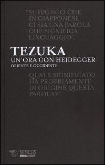 Un'ora con Heiddeger. Oriente e Occidente - Tomio Tezuka |