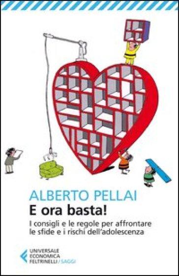 E ora basta! I consigli e le regole per affrontare le sfide e i rischi dell'adolescenza - Alberto Pellai |