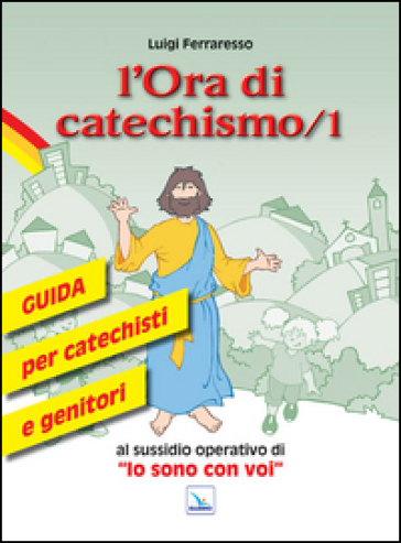 L'ora di catechismo. Guida per catechisti e genitori al sussidio operativo di «Io sono con voi». 1. - Luigi Ferraresso   Thecosgala.com