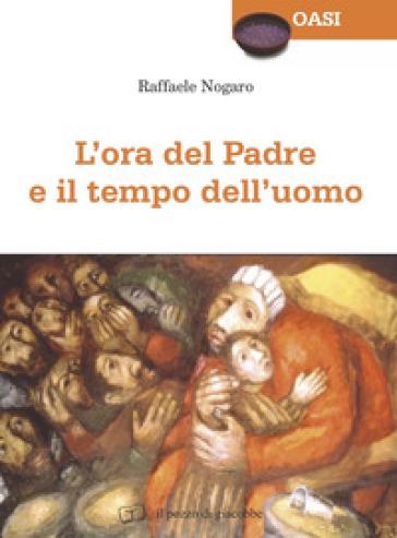 L'ora del Padre e il tempo dell'uomo - Raffaele Nogaro  