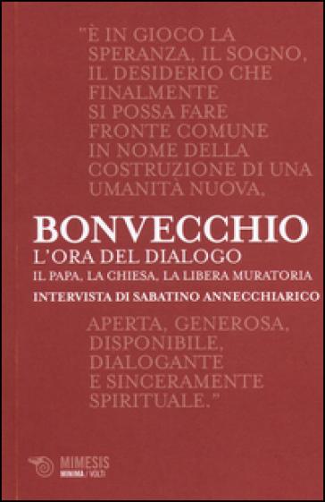 L'ora del dialogo. Il papa, la Chiesa, la Libera Muratoria. Intervista di Sabatino Annecchiarico - Claudio Bonvecchio |