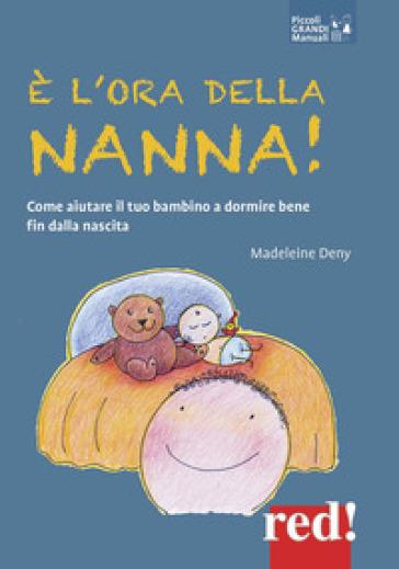 E l'ora della nanna! Come aiutare il tuo bambino a dormire bene fin dalla nascita - Madeleine Deny | Thecosgala.com
