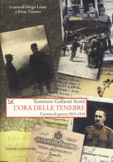 L'ora delle tenebre. Carnets di guerra 1915-1918 - Tommaso Gallarati Scotti  