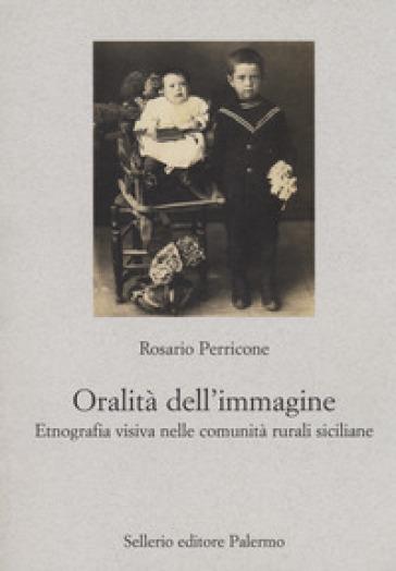L'oralità dell'immagine. Etnografia visiva nelle comunità rurali siciliane - Rosario Perricone | Thecosgala.com