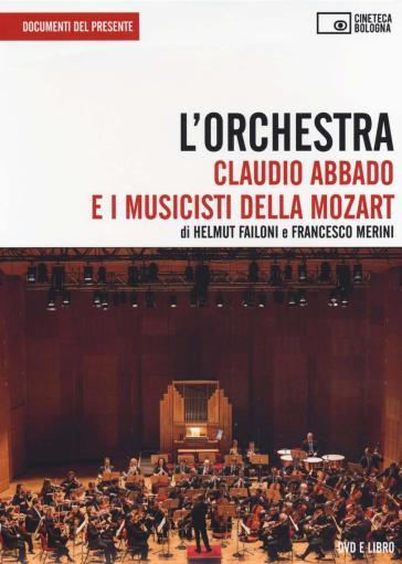 L'orchestra. Claudio Abbado e i musicisti della Mozart. DVD. Con libro - Helmut Failoni | Rochesterscifianimecon.com