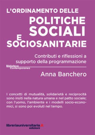 L'ordinamento delle politiche sociali e sociosanitarie. Contributi e riflessioni a supporto della programmazione - Anna Banchero |