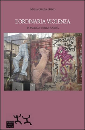 L'ordinaria violenza in famiglia e nella società - M. Grazia Greco  