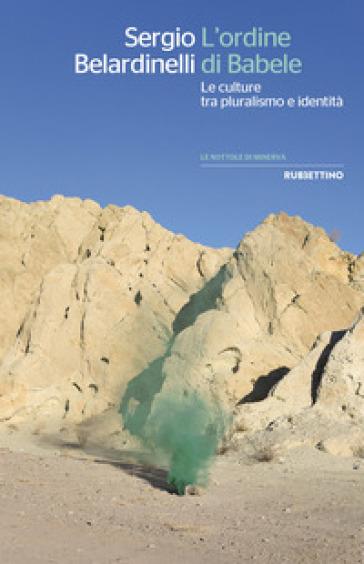 L'ordine di Babele. Le culture tra pluralismo e identità - Sergio Belardinelli |