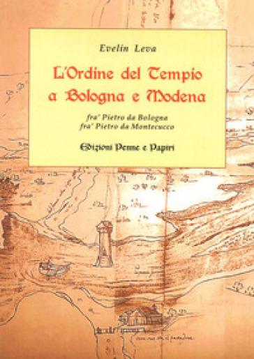 L'ordine del Tempio a Bologna e Modena. Fra' Pietro da Bologna, fra' Pietro da Montecucco - Evelin Leva   Rochesterscifianimecon.com