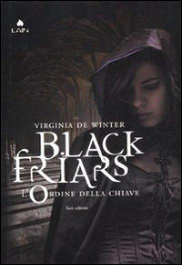 L'ordine della chiave. Black Friars - Virginia De Winter | Rochesterscifianimecon.com