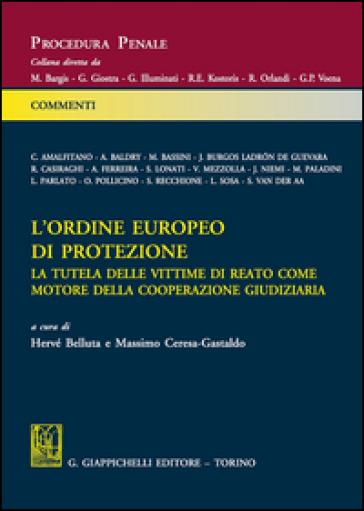 L'ordine europeo di protezione. La tutela delle vittime di reato come motore della cooperazione giudiziaria - H. Belluta | Rochesterscifianimecon.com